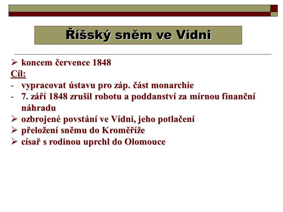 Říšský sněm ve Vídni  koncem července 1848 Cíl: -vypracovat ústavu pro záp. část monarchie -7. září 1848 zrušil robotu a poddanství za mírnou finančn
