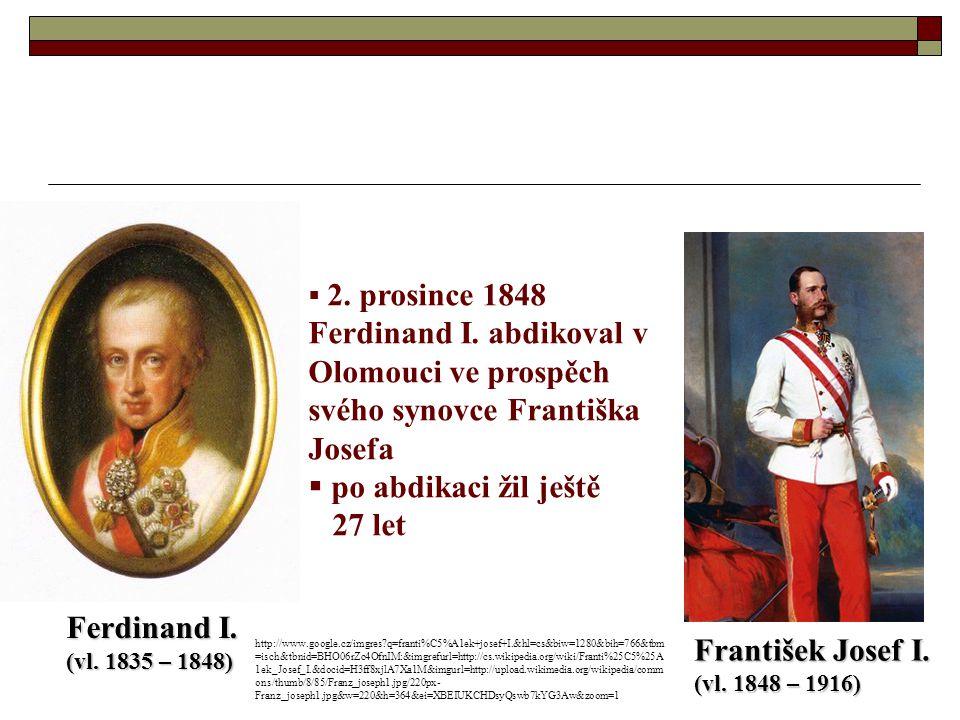  2. prosince 1848 Ferdinand I. abdikoval v Olomouci ve prospěch svého synovce Františka Josefa  po abdikaci žil ještě 27 let Ferdinand I. (vl. 1835