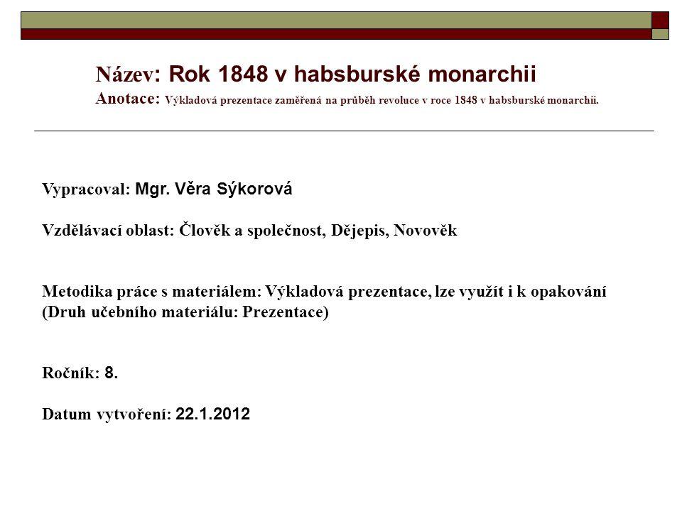 Název : Rok 1848 v habsburské monarchii Anotace: Výkladová prezentace zaměřená na průběh revoluce v roce 1848 v habsburské monarchii. Vypracoval: Mgr.