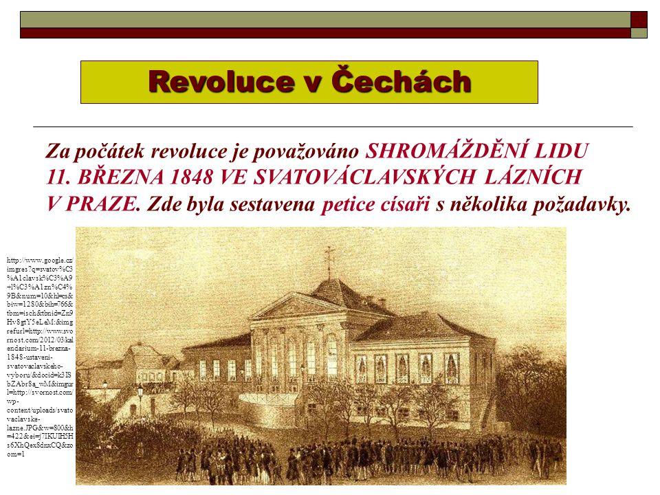 Revoluce v Čechách Za počátek revoluce je považováno SHROMÁŽDĚNÍ LIDU 11. BŘEZNA 1848 VE SVATOVÁCLAVSKÝCH LÁZNÍCH V PRAZE. Zde byla sestavena petice c
