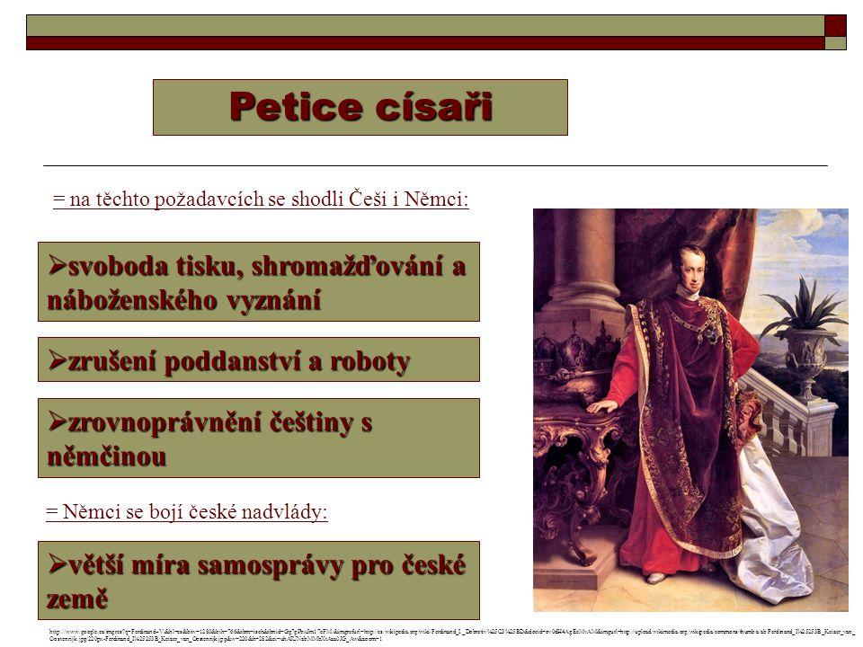 Petice císaři  svoboda tisku, shromažďování a náboženského vyznání  zrušení poddanství a roboty  zrovnoprávnění češtiny s němčinou = na těchto poža