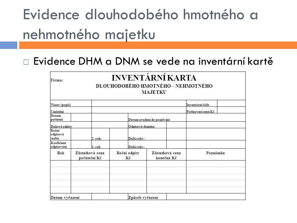 Evidence dlouhodobého hmotného a nehmotného majetku  Evidence DHM a DNM se vede na inventární kartě Firma: INVENTÁRNÍ KARTA DLOUHODOBÉHO HMOTNÉHO - N
