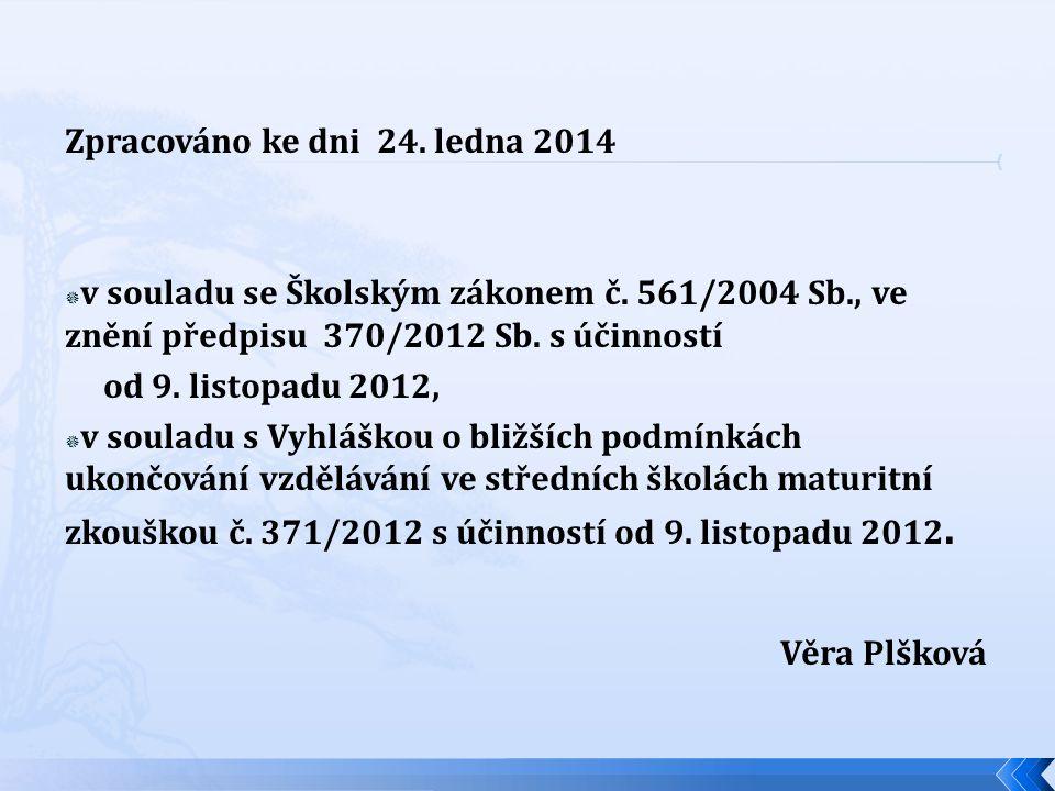 Zpracováno ke dni 24. ledna 2014  v souladu se Školským zákonem č. 561/2004 Sb., ve znění předpisu 370/2012 Sb. s účinností od 9. listopadu 2012,  v