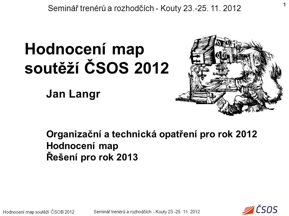 Hodnocení map soutěží ČSOB 2012 organizační opatření: • zachována kontrola připravenosti mapy před závodem – Jan Langr • v bodě II./2.