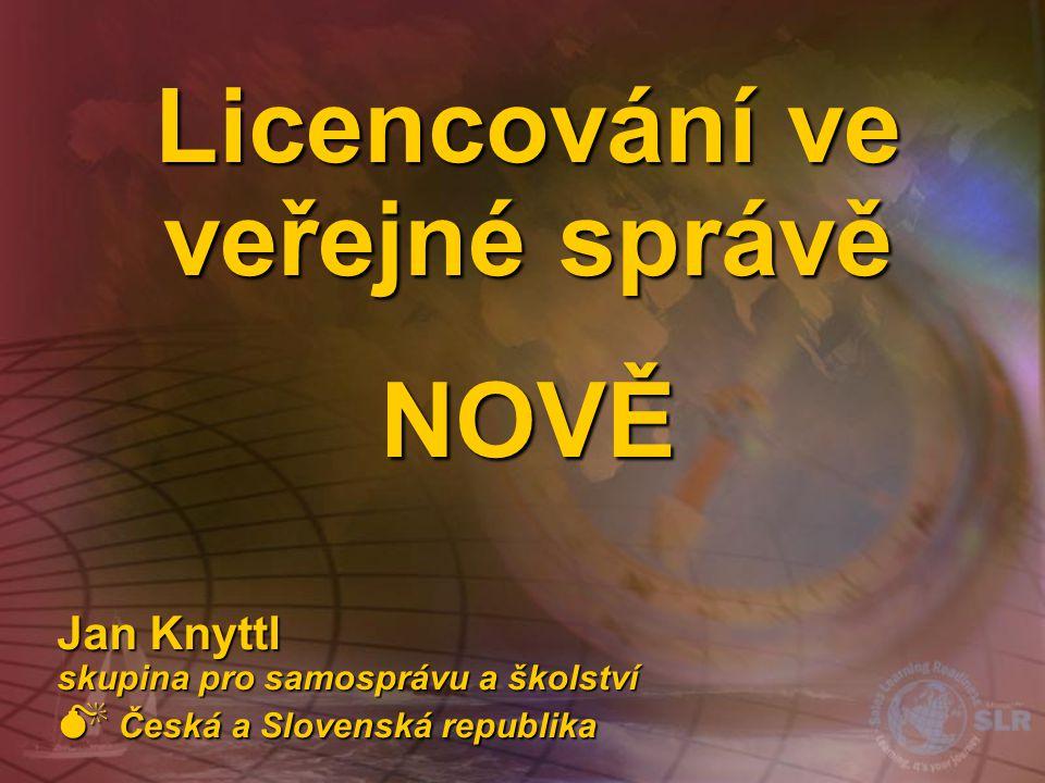 Licencování ve veřejné správě NOVĚ Jan Knyttl skupina pro samosprávu a školství M Česká a Slovenská republika