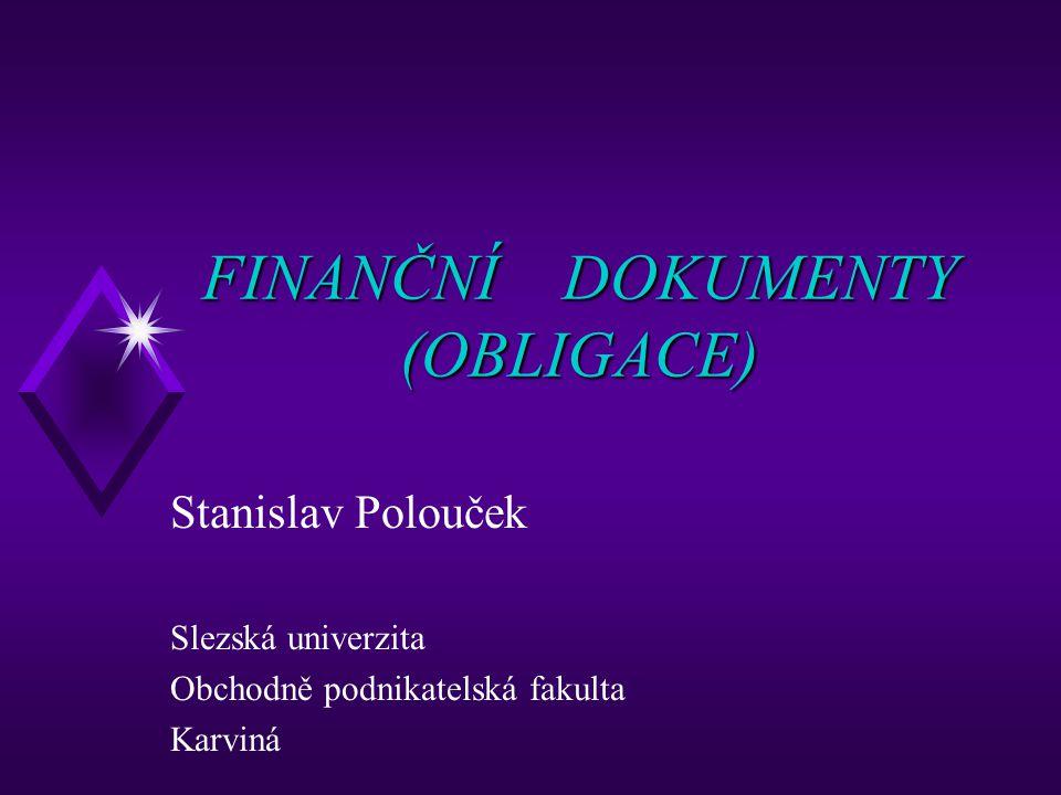 FINANČNÍ DOKUMENTY (OBLIGACE) Stanislav Polouček Slezská univerzita Obchodně podnikatelská fakulta Karviná