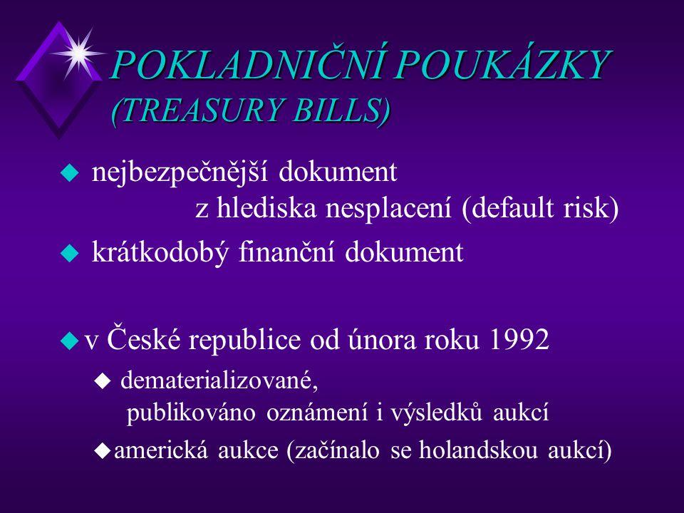POKLADNIČNÍ POUKÁZKY (TREASURY BILLS) u nejbezpečnější dokument z hlediska nesplacení (default risk) u krátkodobý finanční dokument u v České republic