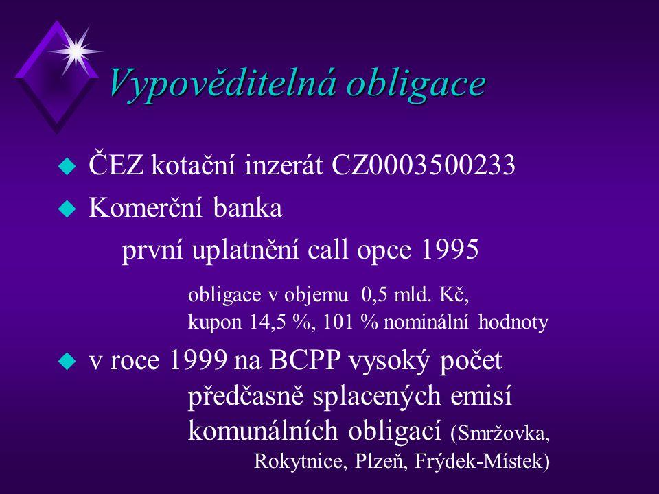 KOMUNÁLNÍ OBLIGACE (municipal bonds) u emitovány obcemi s cílem získat zdroje na dlouhodobější investiční programy u regulace zadlužení obcí různorodá u v České republice u postupně zpřísňována regulace u rok 1999 předčasně spláceny vypověditelné komunální obligace (Smržovka, Rokytnice, Plzeň, Frýdek-Místek)
