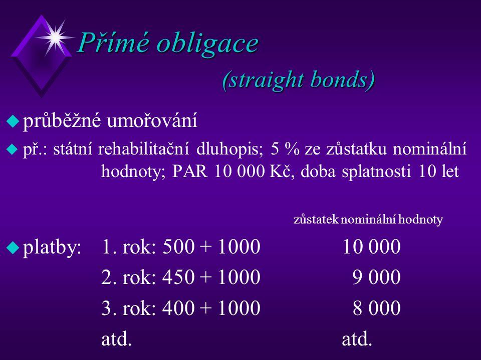 Přímé obligace (straight bonds) u průběžné umořování u př.: státní rehabilitační dluhopis; 5 % ze zůstatku nominální hodnoty; PAR 10 000 Kč, doba spla
