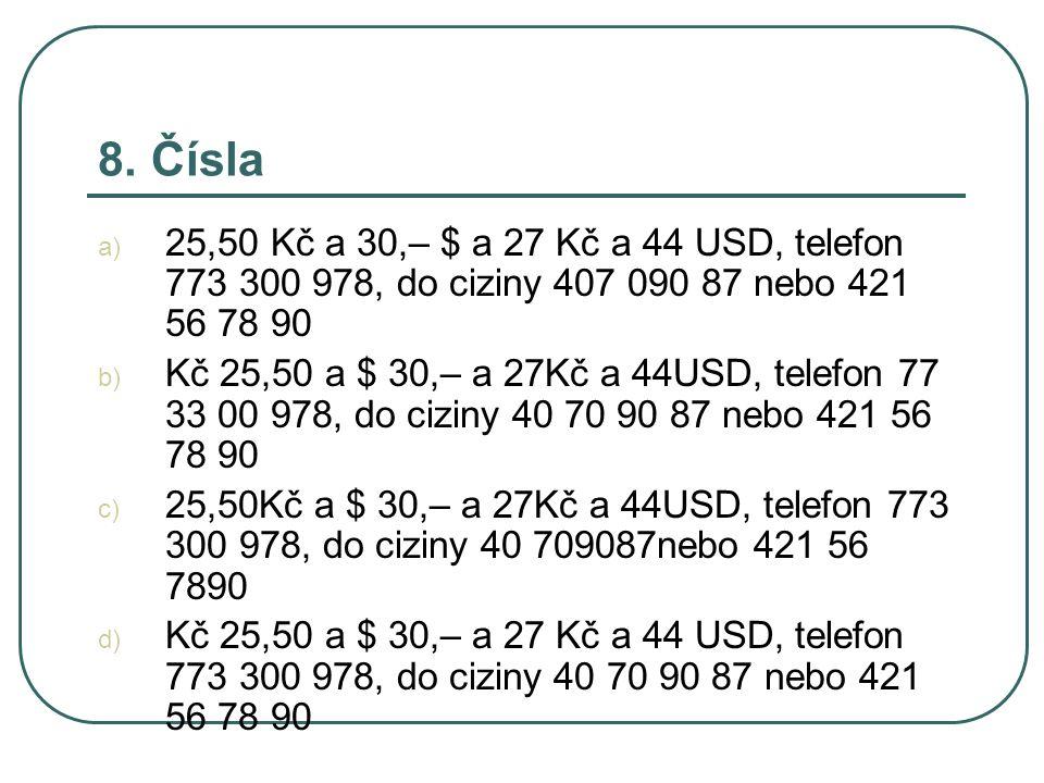 8. Čísla a) 25,50 Kč a 30,– $ a 27 Kč a 44 USD, telefon 773 300 978, do ciziny 407 090 87 nebo 421 56 78 90 b) Kč 25,50 a $ 30,– a 27Kč a 44USD, telef