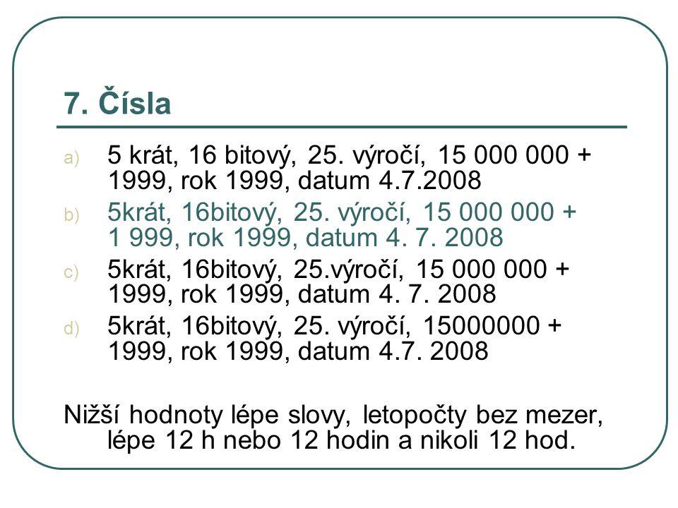 7. Čísla a) 5 krát, 16 bitový, 25.