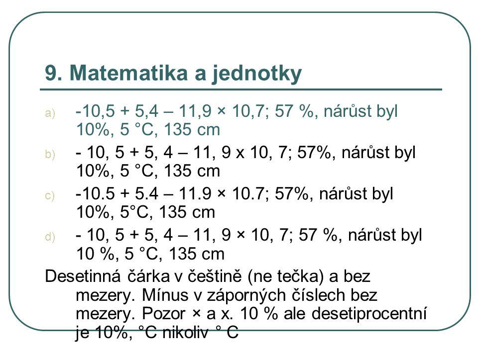 9. Matematika a jednotky a) -10,5 + 5,4 – 11,9 × 10,7; 57 %, nárůst byl 10%, 5 °C, 135 cm b) - 10, 5 + 5, 4 – 11, 9 x 10, 7; 57%, nárůst byl 10%, 5 °C