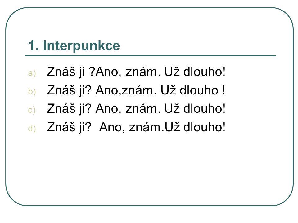 2.Interpunkce - dvojtečka a)dělení 24 : 8 = 3, poměr (např.