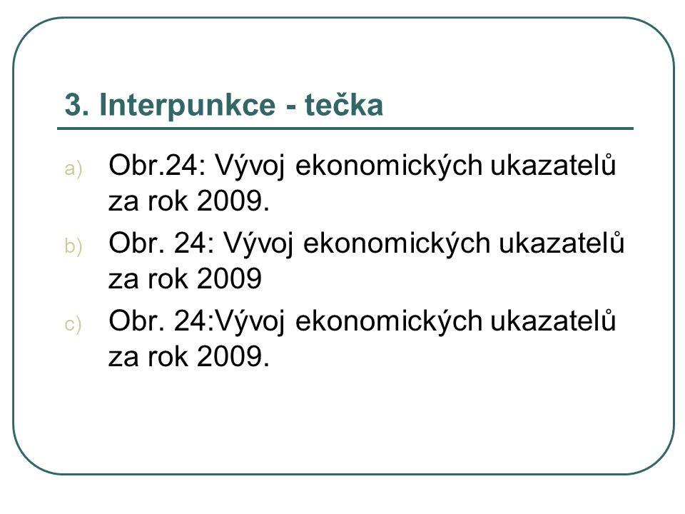 3. Interpunkce - tečka a) Obr.24: Vývoj ekonomických ukazatelů za rok 2009.