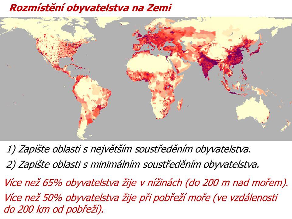 Rozmístění obyvatelstva na Zemi 1) Zapište oblasti s největším soustředěním obyvatelstva. 2) Zapište oblasti s minimálním soustředěním obyvatelstva. V