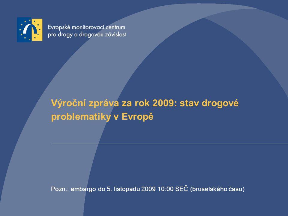 Výroční zpráva za rok 2009: stav drogové problematiky v Evropě Pozn.: embargo do 5. listopadu 2009 10:00 SEČ (bruselského času)