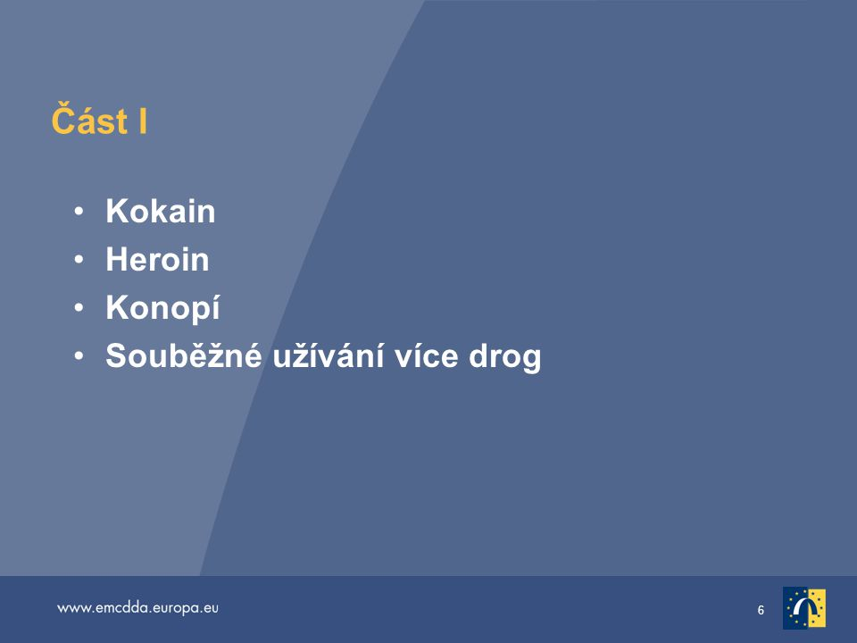6 Část I •Kokain •Heroin •Konopí •Souběžné užívání více drog