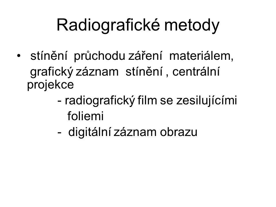 Radiografické metody • stínění průchodu záření materiálem, grafický záznam stínění, centrální projekce - radiografický film se zesilujícími foliemi - digitální záznam obrazu