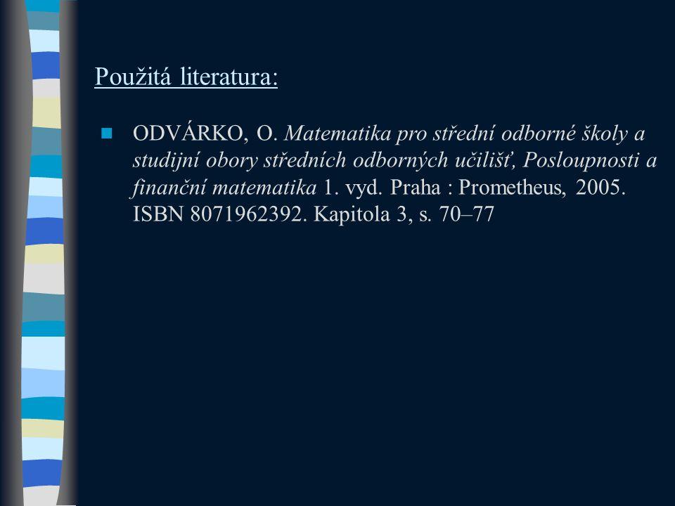 Použitá literatura:  ODVÁRKO, O. Matematika pro střední odborné školy a studijní obory středních odborných učilišť, Posloupnosti a finanční matematik