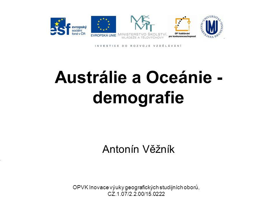 Austrálie a Oceánie - demografie Antonín Věžník OPVK Inovace výuky geografických studijních oborů, CZ.1.07/2.2.00/15.0222