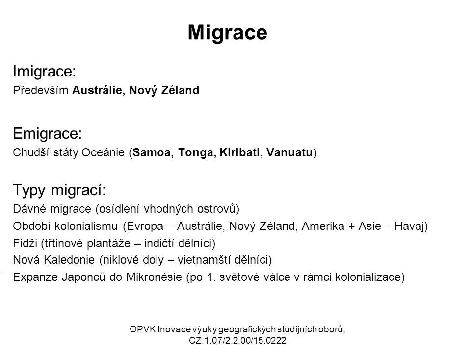 Migrace Imigrace: Především Austrálie, Nový Zéland Emigrace: Chudší státy Oceánie (Samoa, Tonga, Kiribati, Vanuatu) Typy migrací: Dávné migrace (osídl