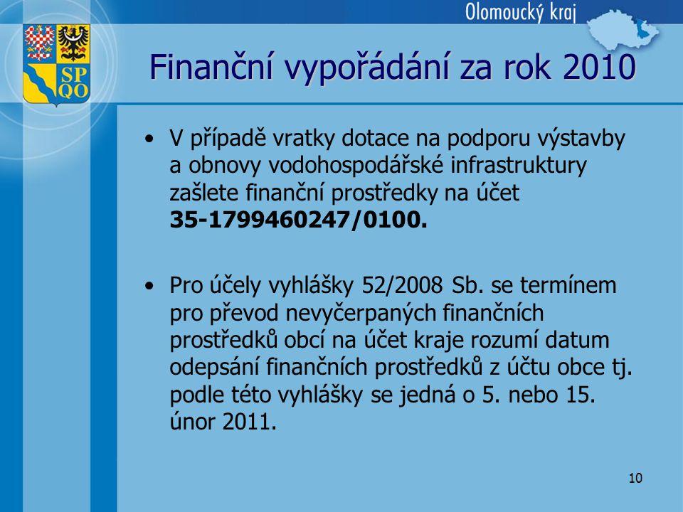 10 Finanční vypořádání za rok 2010 •V případě vratky dotace na podporu výstavby a obnovy vodohospodářské infrastruktury zašlete finanční prostředky na účet 35-1799460247/0100.