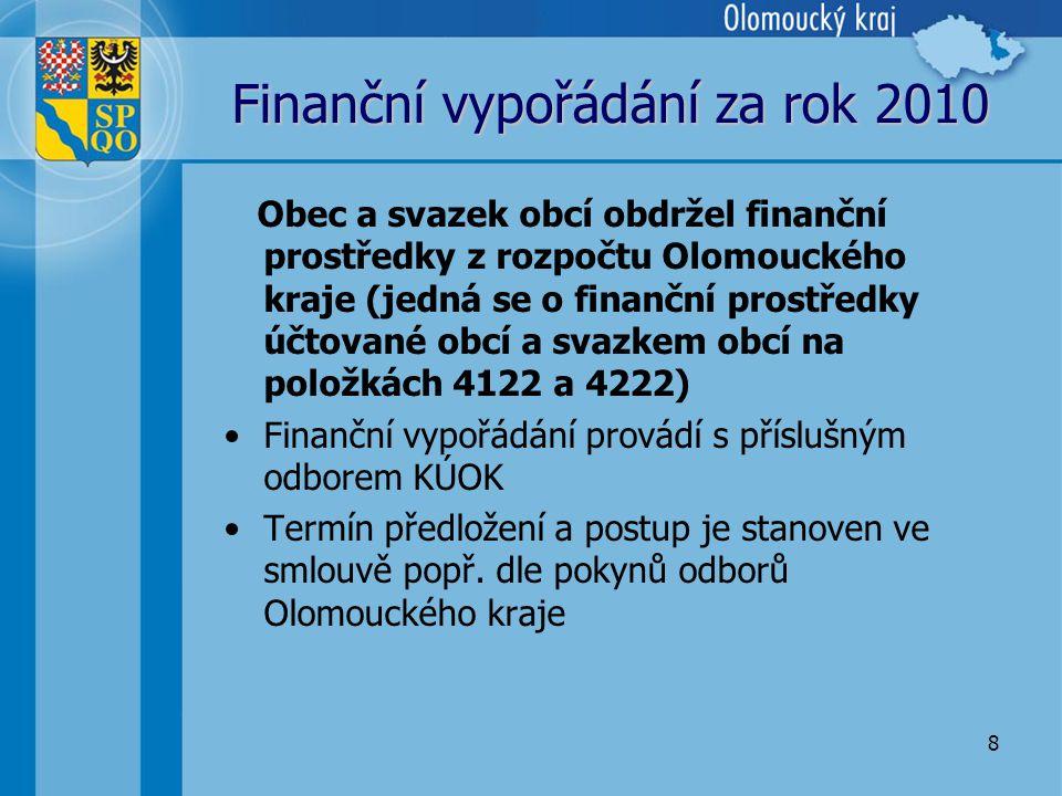 8 Finanční vypořádání za rok 2010 Obec a svazek obcí obdržel finanční prostředky z rozpočtu Olomouckého kraje (jedná se o finanční prostředky účtované obcí a svazkem obcí na položkách 4122 a 4222) •Finanční vypořádání provádí s příslušným odborem KÚOK •Termín předložení a postup je stanoven ve smlouvě popř.