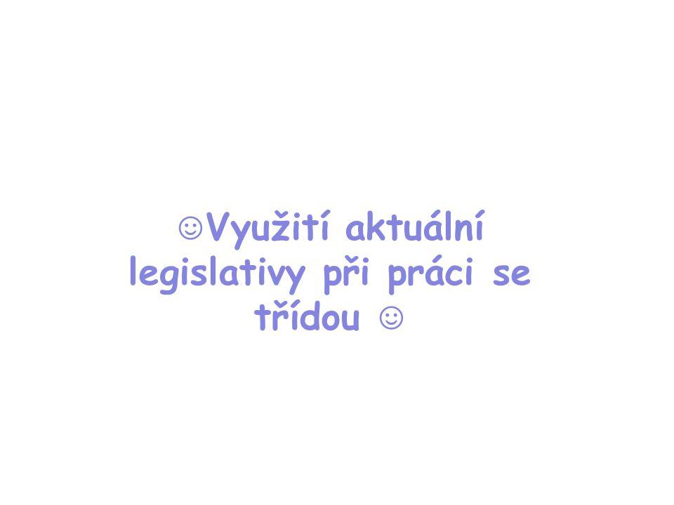 ☺ Využití aktuální legislativy při práci se třídou ☺