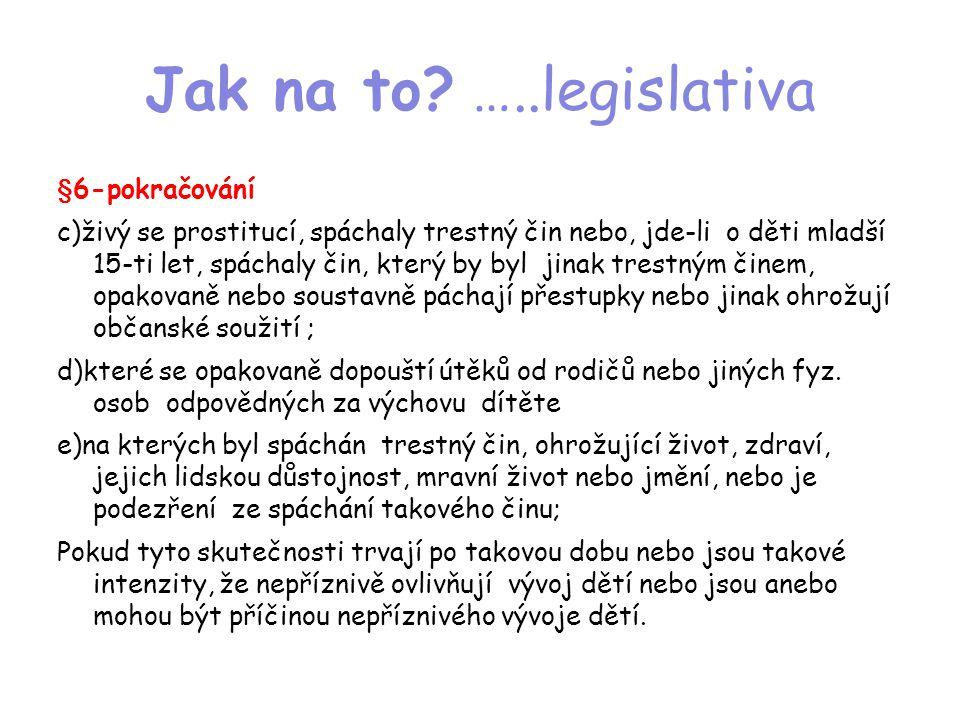 Jak na to? …..legislativa §6-pokračování c)živý se prostitucí, spáchaly trestný čin nebo, jde-li o děti mladší 15-ti let, spáchaly čin, který by byl j