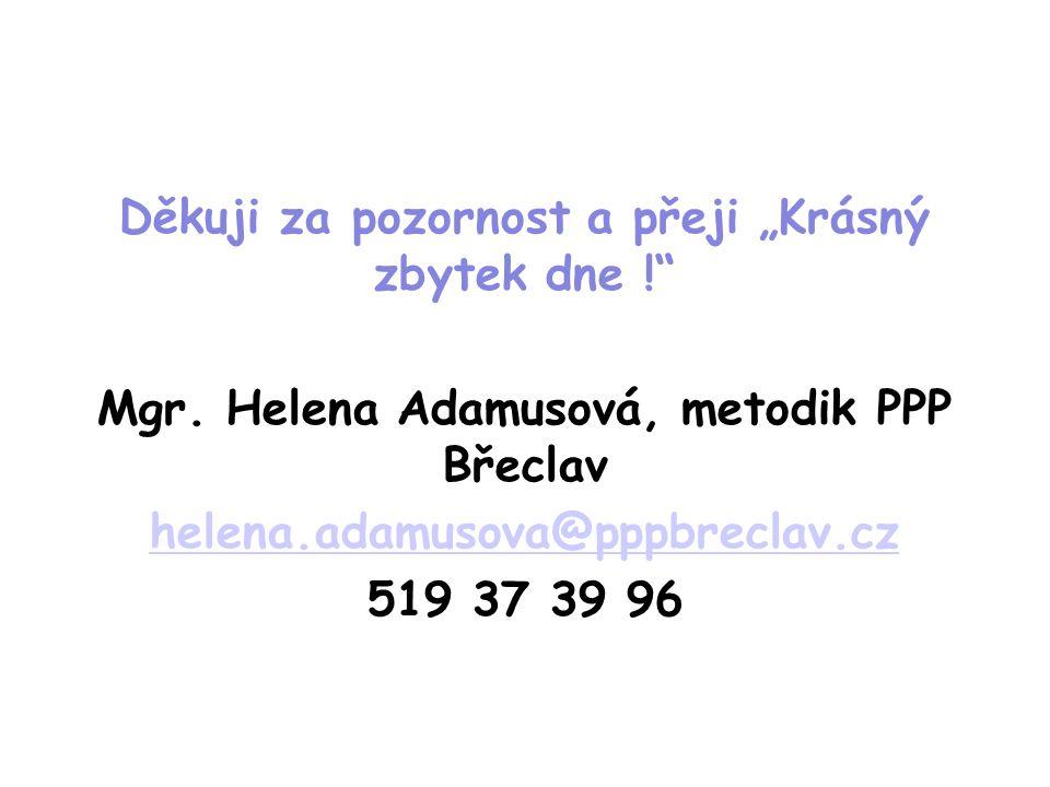 """Děkuji za pozornost a přeji """"Krásný zbytek dne !"""" Mgr. Helena Adamusová, metodik PPP Břeclav helena.adamusova@pppbreclav.cz 519 37 39 96"""