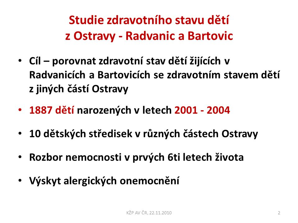 Studie zdravotního stavu dětí z Ostravy - Radvanic a Bartovic • Cíl – porovnat zdravotní stav dětí žijících v Radvanicích a Bartovicích se zdravotním