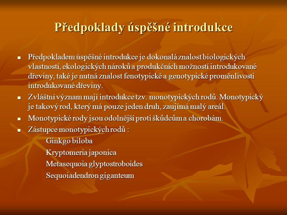 Předpoklady úspěšné introdukce  Předpokladem úspěšné introdukce je dokonalá znalost biologických vlastností, ekologických nároků a produkčních možností introdukované dřeviny, také je nutná znalost fenotypické a genotypické proměnlivosti introdukované dřeviny.