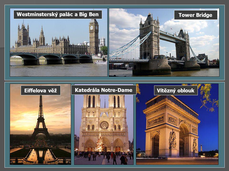 Katedrála Notre-Dame Eiffelova věžVítězný oblouk Tower Bridge Westminsterský palác a Big Ben