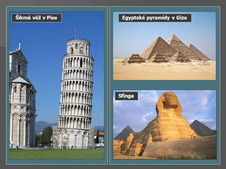 Šikmá věž v Pise Sfinga Egyptské pyramidy v Gize