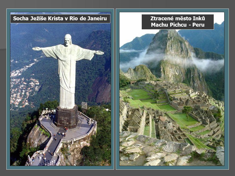 Socha Ježíše Krista v Rio de JaneiruZtracené město Inků Machu Pichcu - Peru