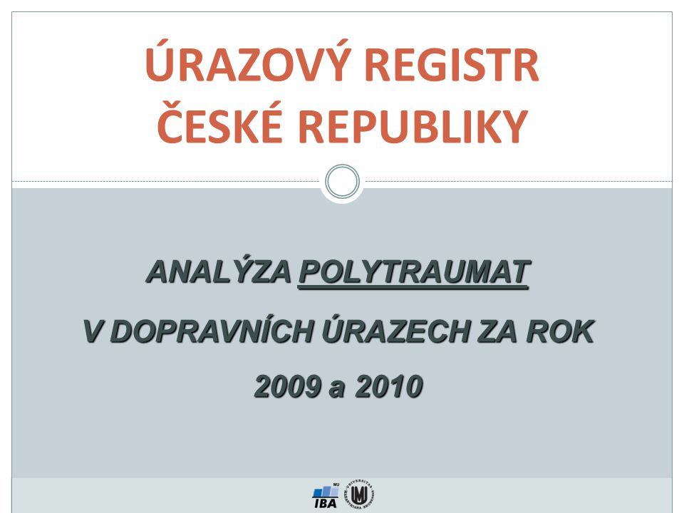 ANALÝZA POLYTRAUMAT V DOPRAVNÍCH ÚRAZECH ZA ROK 2009 a 2010 ÚRAZOVÝ REGISTR ČESKÉ REPUBLIKY