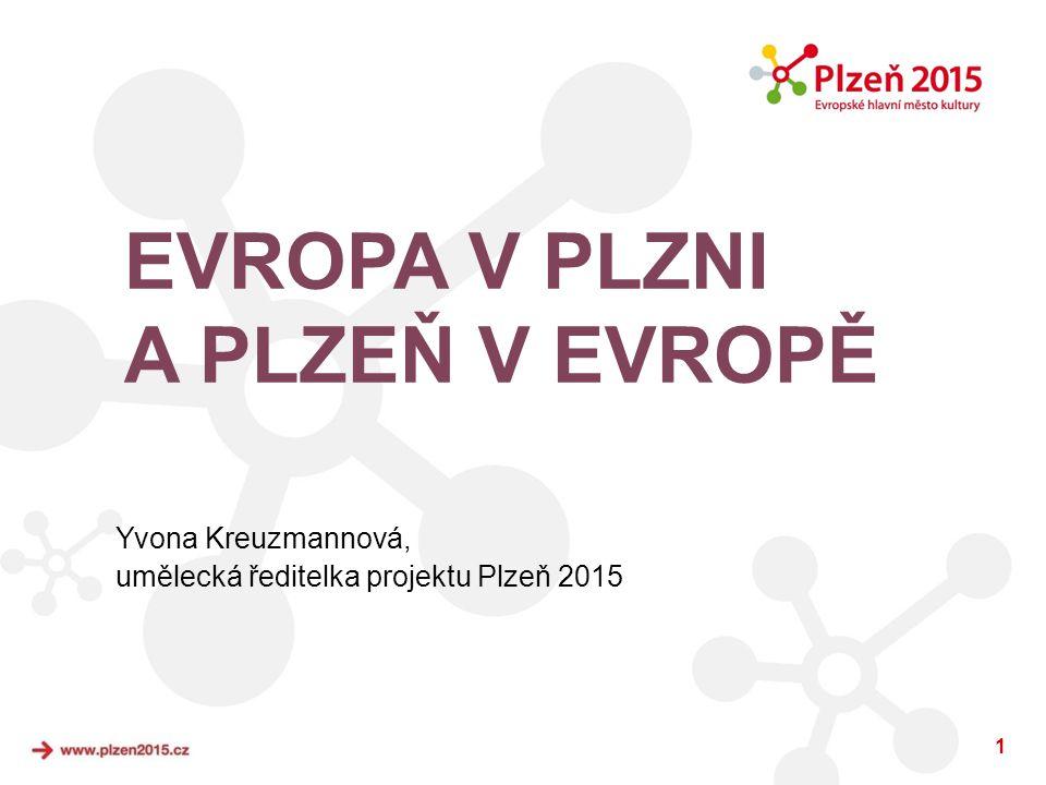 1 EVROPA V PLZNI A PLZEŇ V EVROPĚ Yvona Kreuzmannová, umělecká ředitelka projektu Plzeň 2015