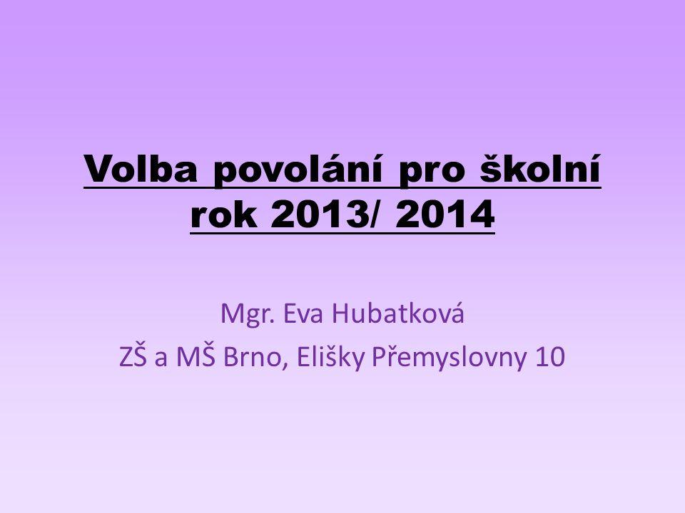 Volba povolání pro školní rok 2013/ 2014 Mgr. Eva Hubatková ZŠ a MŠ Brno, Elišky Přemyslovny 10