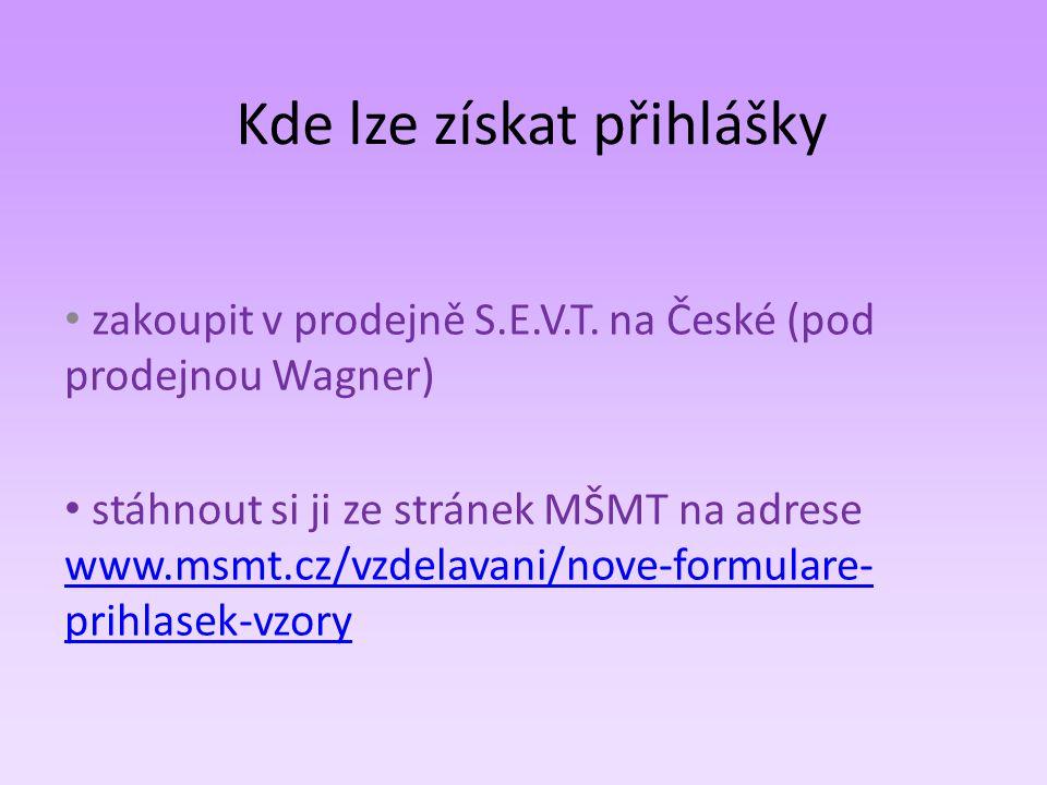 Kde lze získat přihlášky • zakoupit v prodejně S.E.V.T. na České (pod prodejnou Wagner) • stáhnout si ji ze stránek MŠMT na adrese www.msmt.cz/vzdelav