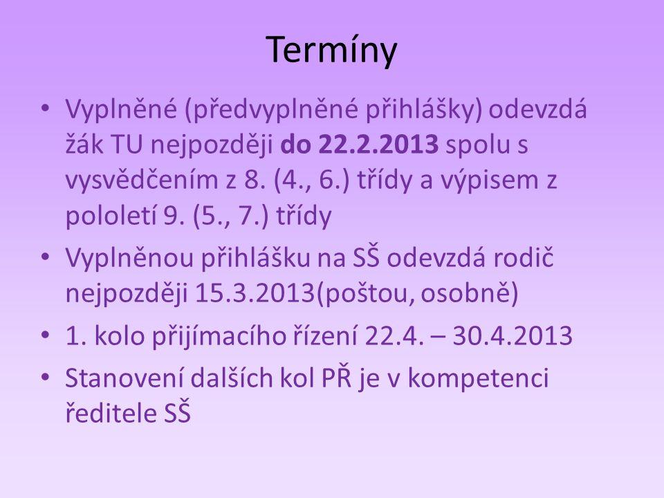Termíny • Vyplněné (předvyplněné přihlášky) odevzdá žák TU nejpozději do 22.2.2013 spolu s vysvědčením z 8. (4., 6.) třídy a výpisem z pololetí 9. (5.