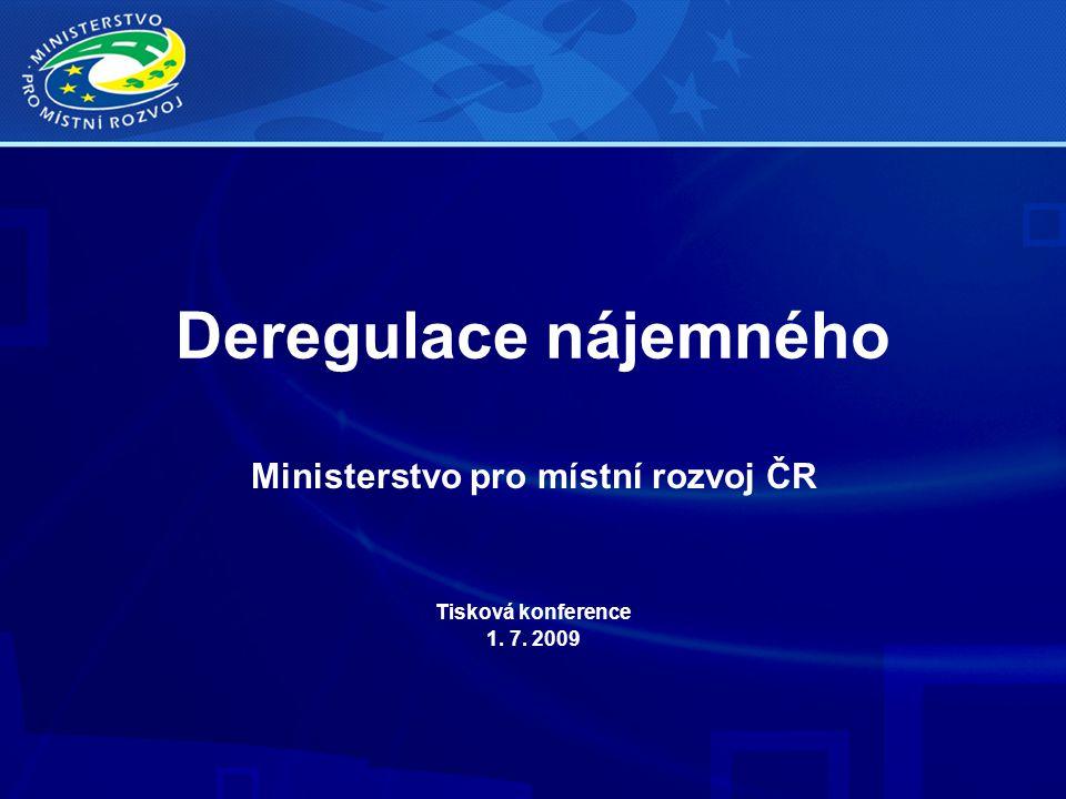 Deregulace nájemného Ministerstvo pro místní rozvoj ČR Tisková konference 1. 7. 2009