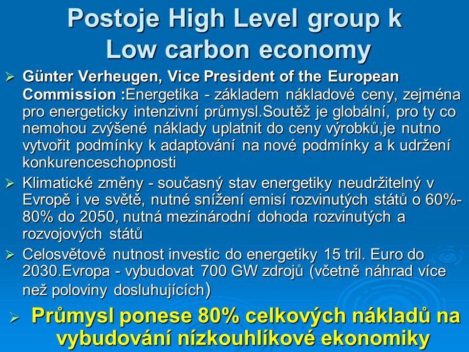 Postoje High Level group k Low carbon economy  Günter Verheugen, Vice President of the European Commission :Energetika - základem nákladové ceny, zej