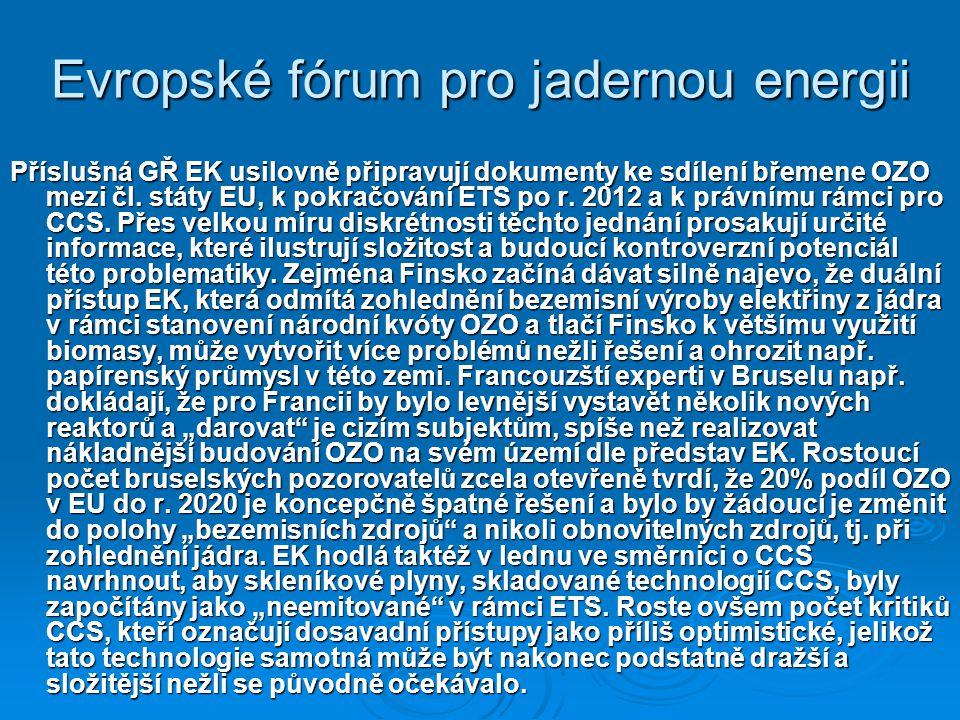 Evropské fórum pro jadernou energii Příslušná GŘ EK usilovně připravují dokumenty ke sdílení břemene OZO mezi čl. státy EU, k pokračování ETS po r. 20