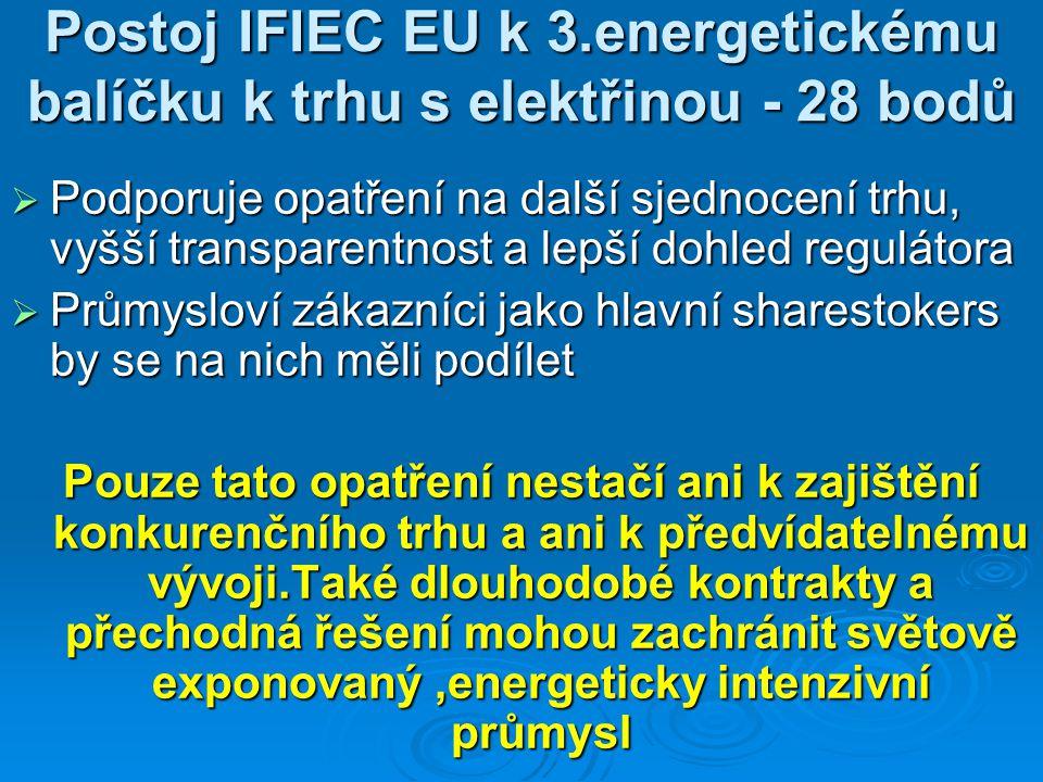Postoj IFIEC EU k 3.energetickému balíčku k trhu s elektřinou - 28 bodů  Podporuje opatření na další sjednocení trhu, vyšší transparentnost a lepší d