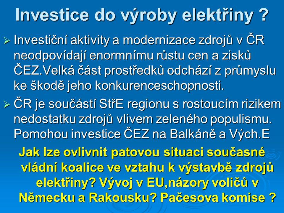 Investice do výroby elektřiny ?  Investiční aktivity a modernizace zdrojů v ČR neodpovídají enormnímu růstu cen a zisků ČEZ.Velká část prostředků odc