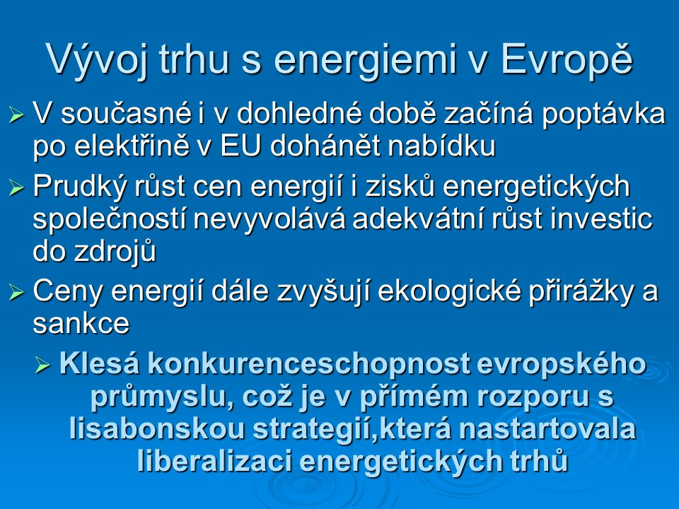 Vývoj trhu s energiemi v Evropě  V současné i v dohledné době začíná poptávka po elektřině v EU dohánět nabídku  Prudký růst cen energií i zisků ene