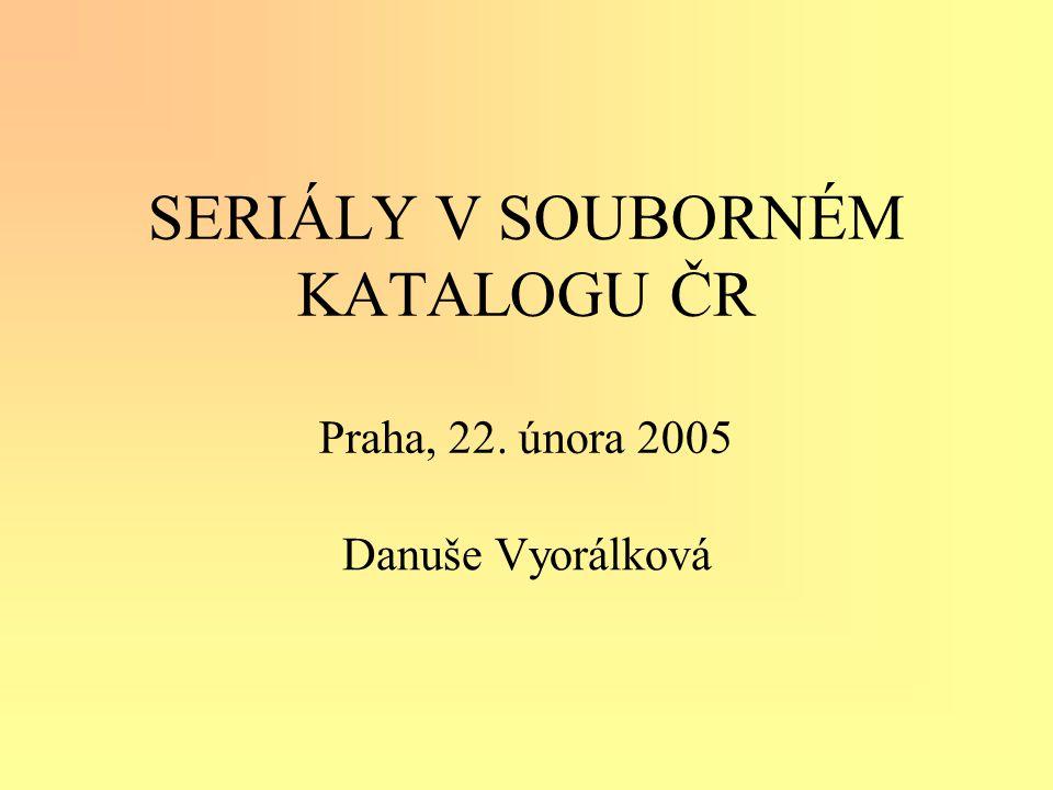 SERIÁLY V SOUBORNÉM KATALOGU ČR Praha, 22. února 2005 Danuše Vyorálková