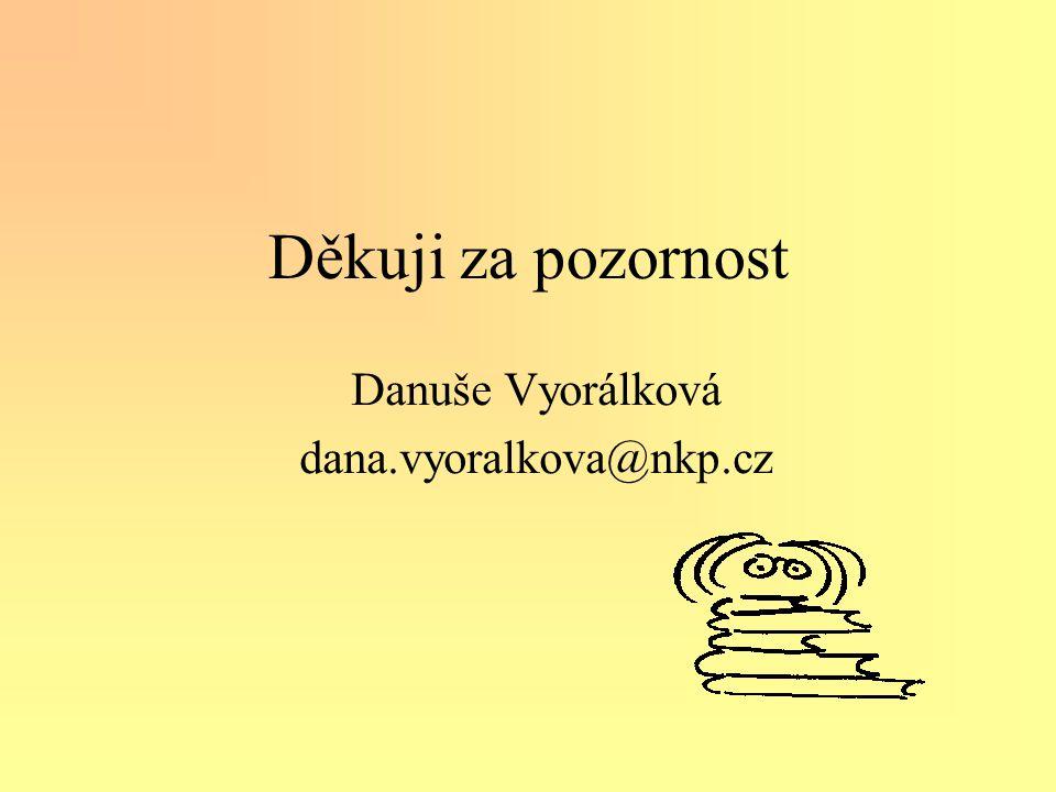 Děkuji za pozornost Danuše Vyorálková dana.vyoralkova@nkp.cz