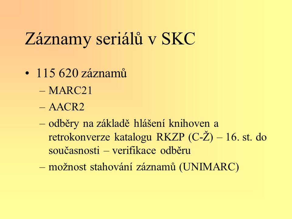 Záznamy seriálů v SKC •115 620 záznamů –MARC21 –AACR2 –odběry na základě hlášení knihoven a retrokonverze katalogu RKZP (C-Ž) – 16.