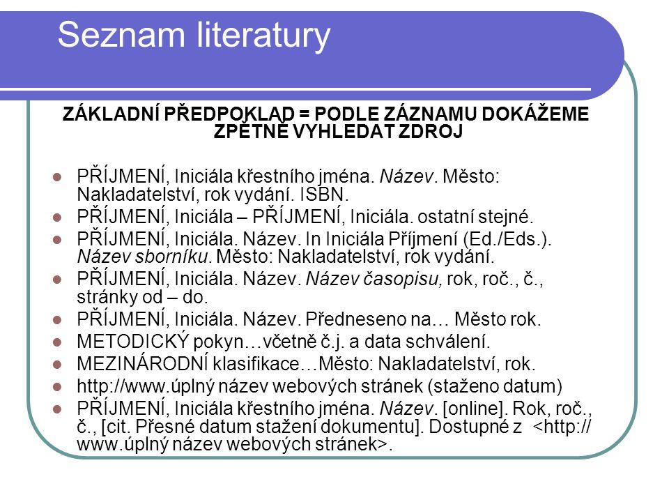 Seznam literatury ZÁKLADNÍ PŘEDPOKLAD = PODLE ZÁZNAMU DOKÁŽEME ZPĚTNĚ VYHLEDAT ZDROJ  PŘÍJMENÍ, Iniciála křestního jména.
